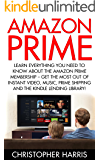 Amazon Prime: Learn Everything You Need To Know About The Amazon Prime Membership – Get The Most Out Of Instant Video, Music, Prime Shipping And The Kindle ... Prime Books, Amazon Prime Membership)
