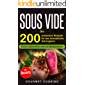 Sous Vide: Die 200 leckersten Rezepte für das aromatische Schongaren – Essen zubereiten wie ein Spitzenkoch inkl. Desserts