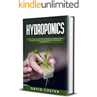 Hydroponics: How to Build Your Own Hydroponic Garden with a Beginner's Guide to Start Growing Vegetables, Herbs and…