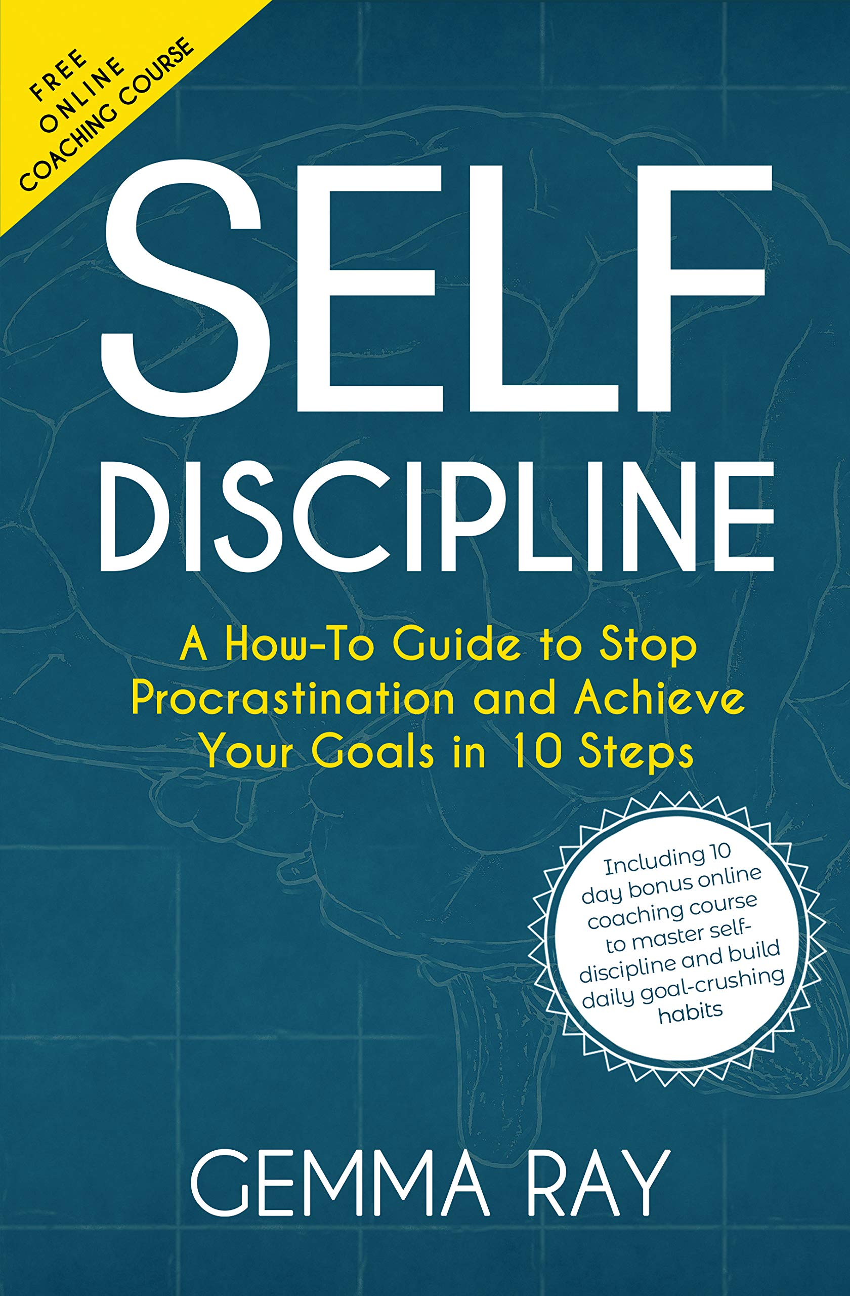 Self Discipline  A How To Guide To Stop Procrastination Achieve Your Goals In 10 Steps And Build Daily Goal Crushing Habits  English Edition
