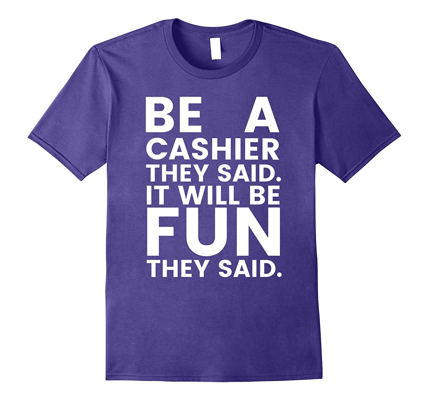 Be A Cashier Will Be Fun They Said T-Shirt - Funny Angry Tee-PL