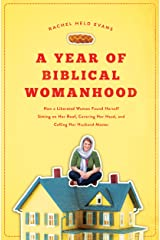 A Year of Biblical Womanhood: How a Liberated Woman Found Herself Sitting on Her Roof, Covering Her Head, and Calling Her Husband 'Master' Kindle Edition