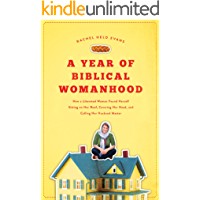 A Year of Biblical Womanhood: How a Liberated Woman Found Herself Sitting on Her Roof, Covering Her Head, and Calling…