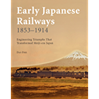 Early Japanese Railways 1853-1914: Engineering Triumphs That Transformed Meiji-era Japan