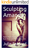 Sculpting Amanda: Nobody is born a victim, but they can be made one. (wakefall Book 1)