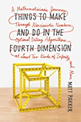 Things to Make and Do in the Fourth Dimension: A Mathematician's Journey Through Narcissistic Numbers, Optimal Dating Algorithms, at Least Two Kinds of Infinity, and More Paperback