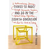 Things to Make and Do in the Fourth Dimension: A Mathematician's Journey Through Narcissistic Numbers, Optimal Dating Algorit