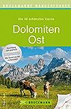 Wanderführer Dolomiten Ost: Die 40 schönsten Touren zum Wandern rund um die Pragser und Sextener Dolomiten, den Karnischen Höhenweg und die Drei Zinnen, ... zum Download (Bruckmanns Wanderführer)