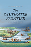 The Saltwater Frontier: Indians and the Contest for the American Coast (New Directions in Narrative History)