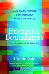 Energetic Boundaries: How to Stay Protected and Connected in Work, Love, and Life Kindle Edition