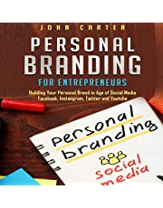 Personal Branding for Entrepreneurs: Building Your Personal Brand in Age of Social Media Facebook, Instagram, Twitter and Youtube