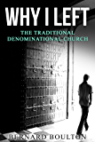 WHY I LEFT: THE TRADITIONAL DENOMINATIONAL CHURCH