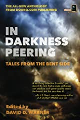 In Darkness Peering: Tales from the Bent Side Kindle Edition