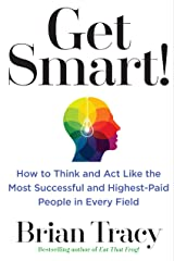 Get Smart!: How to Think and Act Like the Most Successful and Highest-Paid People in Every Field Kindle Edition