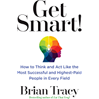 Get Smart!: How to Think and Act Like the Most Successful and Highest-Paid People in Every Field (English Edition)