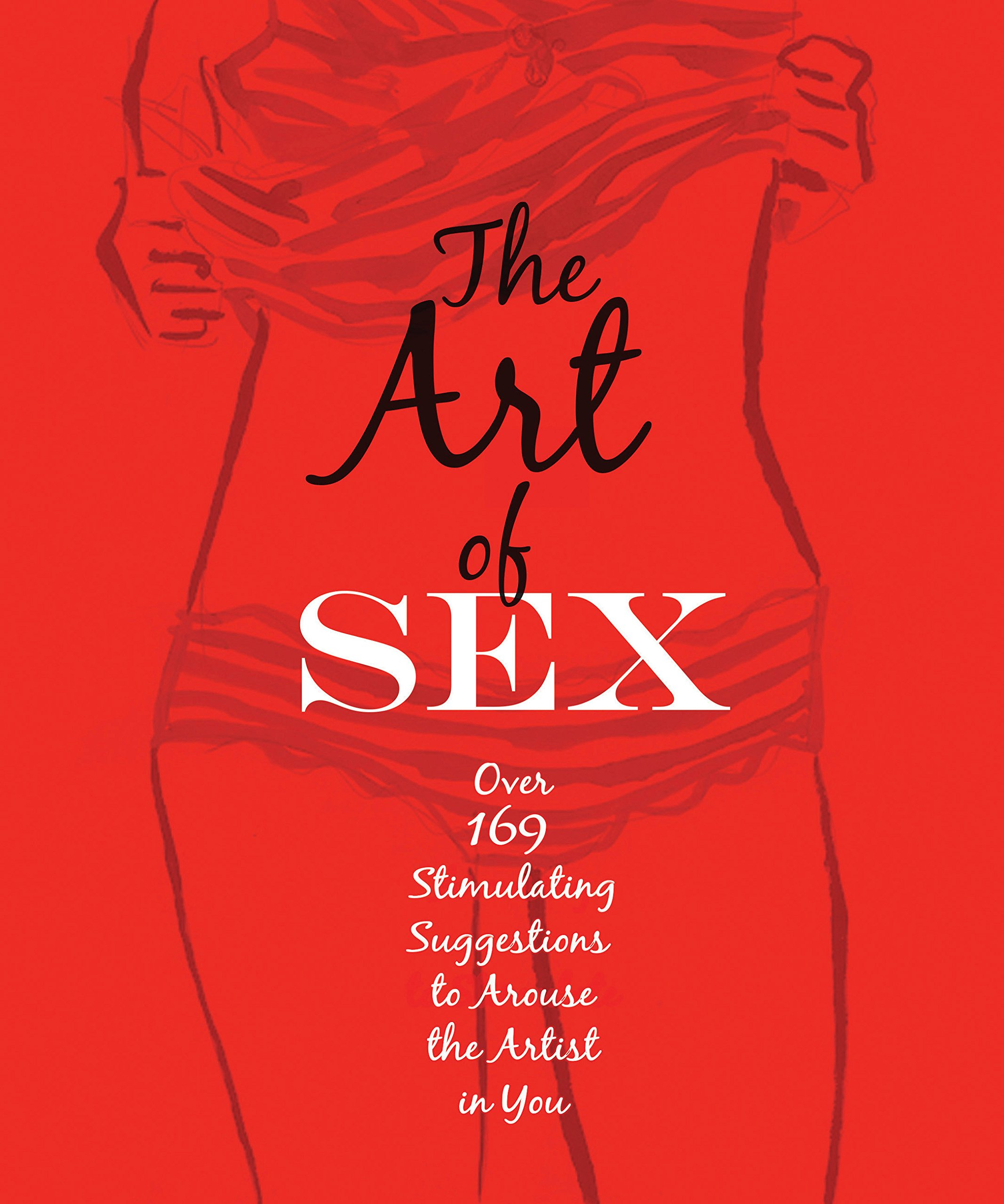 The Art of Sex: Over 169 Stimulating Suggestions to Arouse the Artist in  You Flexibound – November 5, 2014