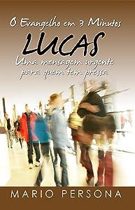 O Evangelho em 3 Minutos - LUCAS: Uma mensagem urgente para quem tem pressa (Portuguese Edition)