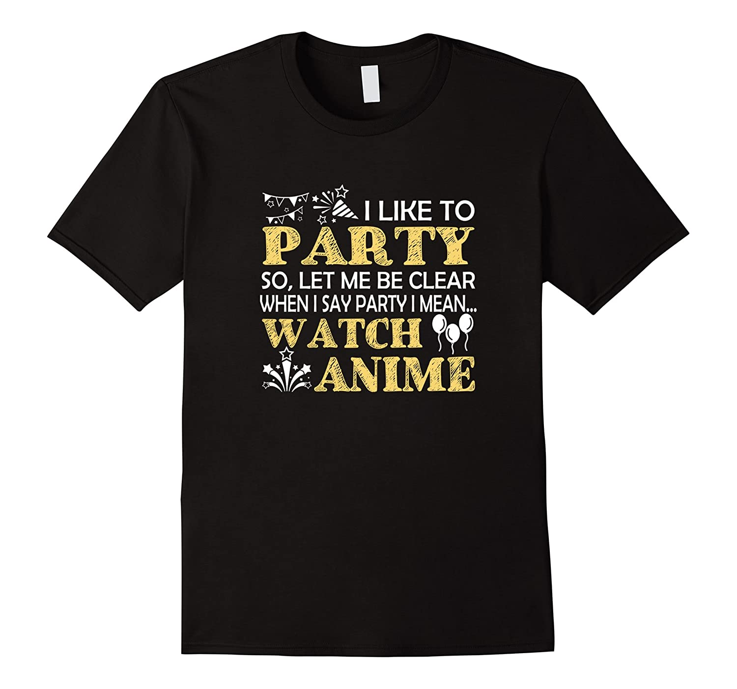 I Like To Party Let Me Be Clear I Say Party Mean Watch Anime-Vaci