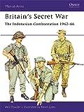 Britain's Secret War: The Indonesian Confrontation 1962-66 (Men-at-Arms)