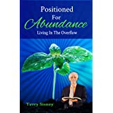 Positioned For Abundance: Living In The Overflow