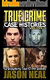 True Crime Case Histories - Volume 4: 12 Disturbing True Crime Stories (True Crime Collection)