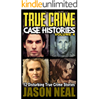 True Crime Case Histories - Volume 4: 12 Disturbing True Crime Stories (True Crime Collection)