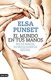 El mundo en tus manos: No es magia, es inteligencia social (Spanish Edition)