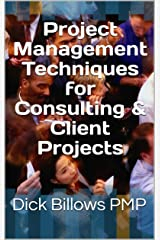 Project Management Techniques for Consulting & Client Projects Kindle Edition