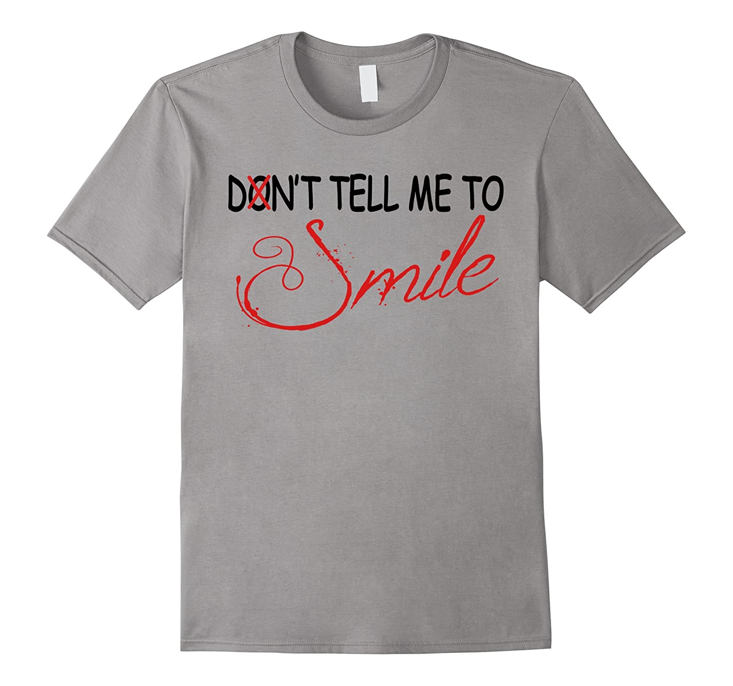 Don't Tell Me To Smile T-Shirt Funny Quotes Women's Tee