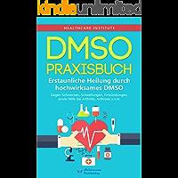 DMSO: Praxisbuch - Erstaunliche Heilung durch hochwirksames DMSO! Gegen Schmerzen, Schwellungen, Entzündungen, sowie Hilfe bei Arthritis, Arthrose u.v.m.