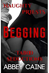 Begging: Naughty Priests Taboo Seductions Kindle Edition