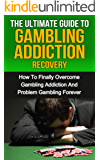 Gambling Addiction: The Ultimate Guide To Gambling Addiction Recovery: How To Finally Overcome Gambling Addiction And Problem Gambling Forever (Overcome ... Sports Gambling, Fantasy Sports, Poker)