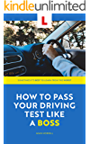 How to Pass Your Driving Test Like a Boss: The Funny, Practical Guide to Learning to Drive
