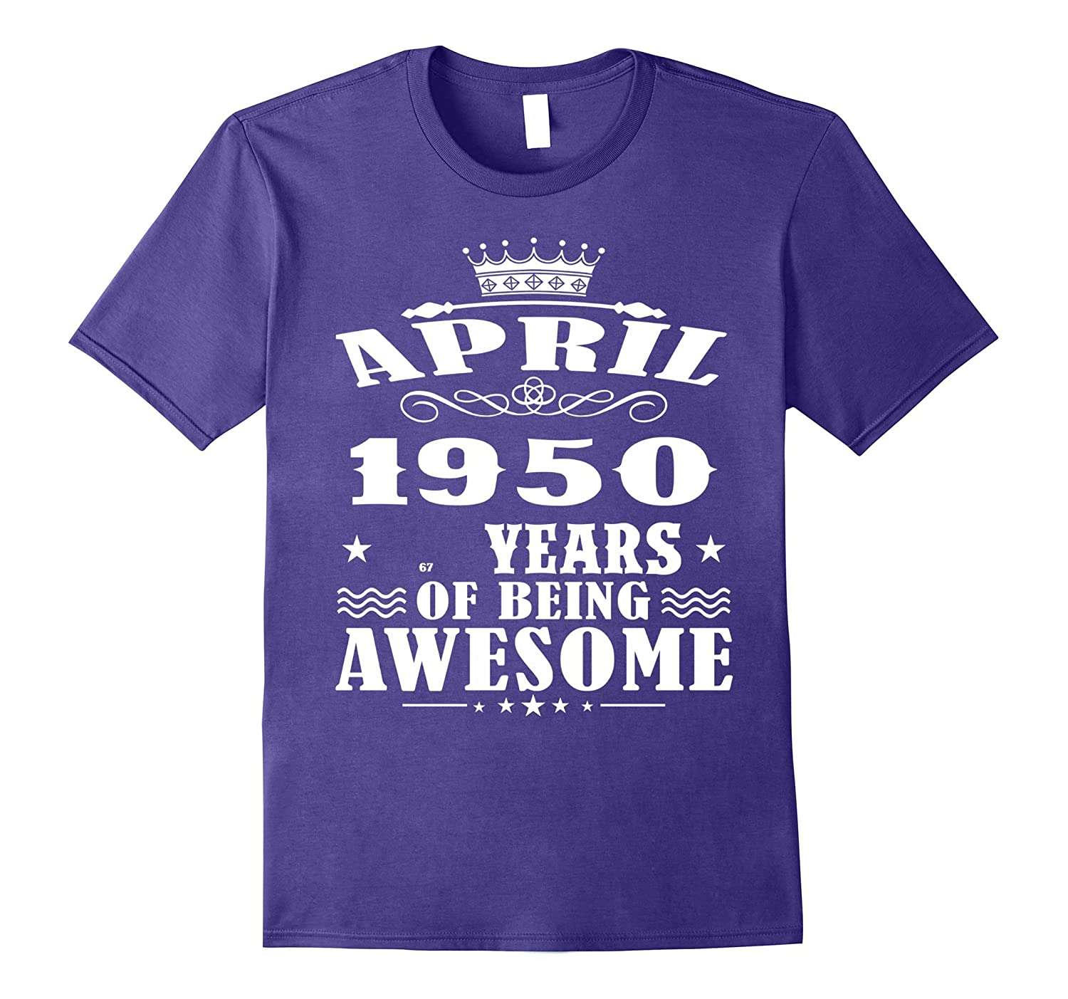 April 1950 Shirt 67 Years Of Being Awesome T- Shirt-PL