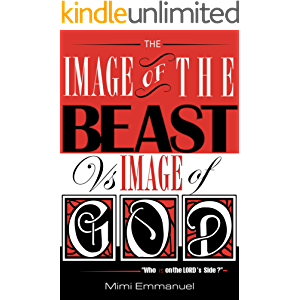 The Image of the Beast Vs Image of GOD (1): Who is on the LORD's Side? (The Image of the Beast Vs Image of God Series)