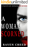 A Woman Scorned: A Tale of Lust, Betrayal and Revenge