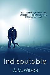 Indisputable Kindle Edition