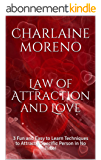 Law of Attraction and Love: 3 Fun and Easy to Learn Techniques to Attract a Specific Person in No Time! (English Edition)