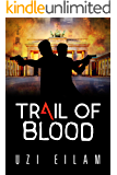 Trail of Blood: A Gripping Thriller About the Mossad, Terror and Iranian Nuclear Weapon (International Espionage Book 1)