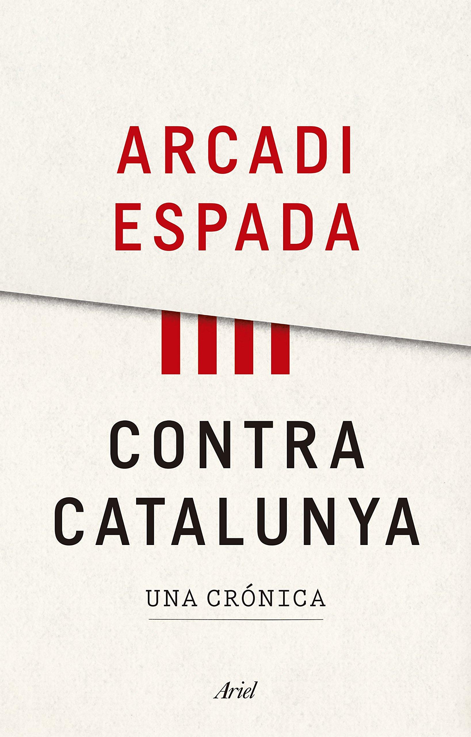 Contra Catalunya: Una crónica (Ariel): Amazon.es: Espada, Arcadi ...