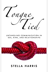 Tongue Tied: Untangling Communication in Sex, Kink, and Relationships Paperback