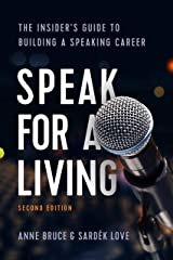 Speak for a Living: The Insider's Guide to Building a Speaking Career Kindle Edition