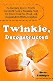 Twinkie, Deconstructed: My Journey to Discover How the Ingredients Found in Processed Foods Are Grown, M ined (Yes, Mined), and Manipulated into What America Eats
