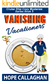 Vanishing Vacationers: A Cruise Ship Cozy Mystery (Cruise Ship Cozy Mysteries Series Book 5)