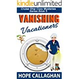 Vanishing Vacationers: A Cruise Ship Cozy Mystery (Millie's Cruise Ship Mysteries Book 5)
