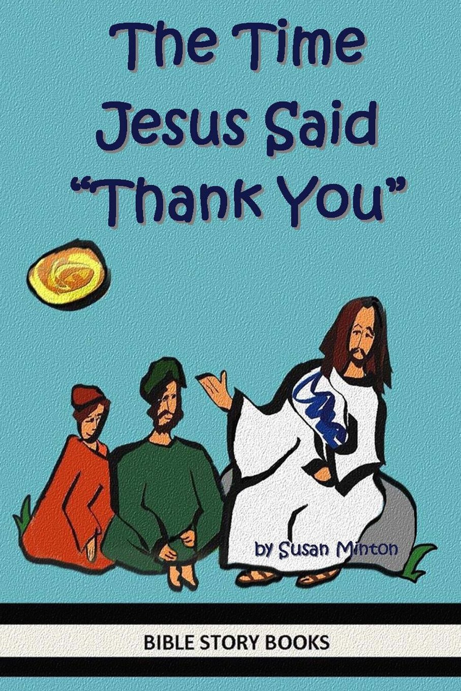 """Download The Time Jesus Said """"Thank You"""" (Bible Stories for Kids) (Volume 22) pdf"""