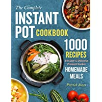 The Complete Instant Pot Cookbook: 1000 Recipes For Easy & Delicious Pressure Cooker Homemade Meals