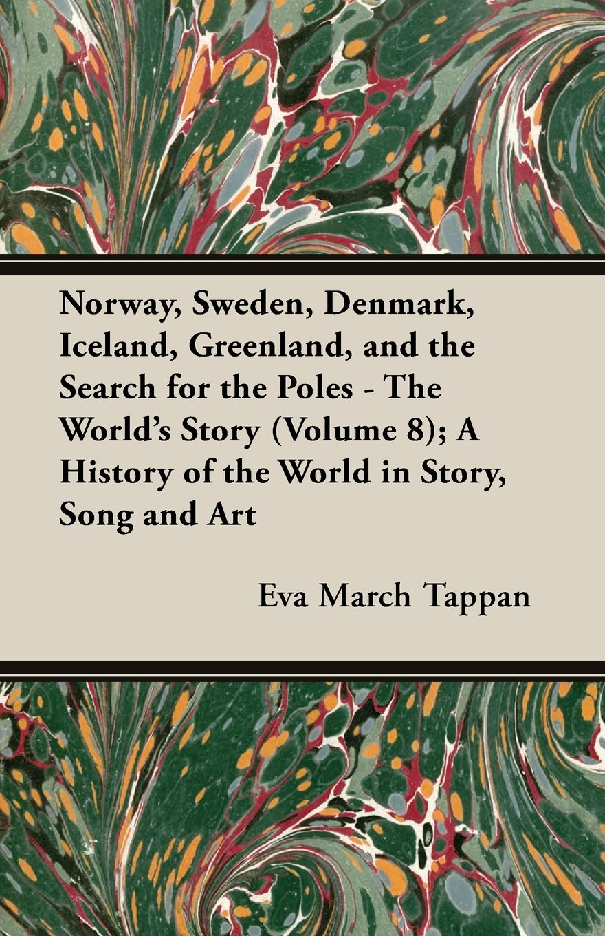 Norway, Sweden, Denmark, Iceland, Greenland, and the Search for the Poles - The World's Story (Volume 8); A History of the World in Story, Song and AR