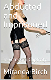 Abducted and Imprisoned: In Femdom Captivity (Deadlier Than The Male Book 1) (English Edition)