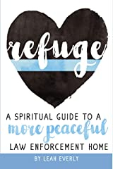 Refuge: A Spiritual Guide To A More Peaceful Law Enforcement Home Kindle Edition
